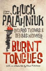 Burnt Tongues : An Anthology of Transgressive Short Stories - Chuck Palahniuk