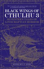Black Wings of Cthulhu: v.3 : New Tales of Lovecraftian Horror - S. T. Joshi