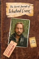 Sleepy Hollow : The Secret Journal of Ichabod Crane - Alex Irvine