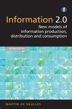 Information 2.0 : New Models of Information Production, Distribution and Consumption - Martin de Saulles