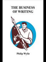 The Business of Writing : Writing Non-Fiction for Successful Publication - Philip Wylie
