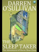 The Sleep Taker : The Adventures of Horse Shoe Close - Darren O'Sullivan