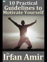 10 Practical Guidelines to Motivate Yourself - Irfan Amir