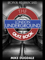 London Underground the Quiz Book : Every Pub Quiz Question Never Asked about the Tube! - Mike Dugdale