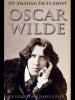 101 Amazing Facts about Oscar Wilde - Jack Goldstein