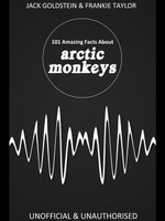 101 Amazing Facts about Arctic Monkeys - Jack Goldstein