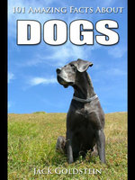 101 Amazing Facts about Dogs - Jack Goldstein