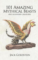101 Amazing Mythical Beasts - Jack Goldstein