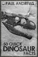 50 Quick Dinosaur Facts - Paul Andrews