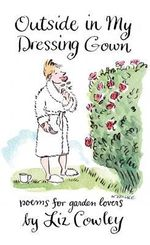 Outside in My Dressing Gown : Poems for Garden Lovers - Liz Cowley