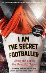I Am The Secret Footballer : Lifting the Lid on the Beautiful Game - Anon Anon