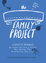 The Family Project : A Creative Handbook for Anyone Who Wants to Discover Their Family Story - But Doesn't Know Where to Start - Harriet Green