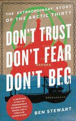 Don't Trust, Don't Fear, Don't Beg : The Arctic Thirty: A Hundred Days in a Russian Jail - Ben Stewart