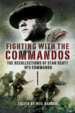 Fighting with the Commandos : Recollections of Stan Scott, No. 3 Commando