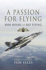 A Passion for Flying : 8,000 hours of RAF Flying - Tom Eeles