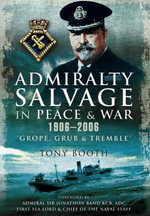 Admiralty Salvage in Peace and War 1906 - 2006 : Grope, Grub and Tremble - Tony Booth