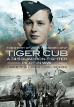 Tiger Cub : The Story of John Freeborn DFC* - Christopher Yeoman