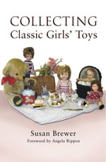 Collecting Classic Girls' Toys - Susan Brewer