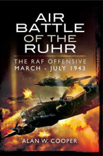 Air Battle of the Ruhr : RAF Offensive March - July 1943 - Alan W Cooper