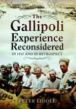 The Gallipoli Experience Reconsidered - Peter Liddle