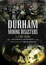 Durham Mining Disasters : c1700-1950s - Maureen Anderson
