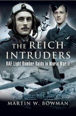 The Reich Intruders : RAF Light Bomber Raids in World War II - Martin Bowman