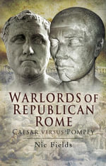 Warlords of Republican Rome : Caesar Versus Pompey - Dr Nic Fields
