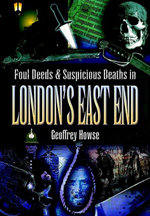 Foul Deeds & Suspicious Deaths in London's East End - Geoffrey Howse