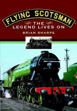 The Flying Scotsman : The Legend Lives on - Brian Sharpe