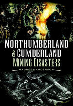 Northumberland and Cumberland Mining Disasters. by Maureen Anderson - Maureen Anderson