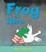 Frog is a Hero : Frog - Max Velthuijs