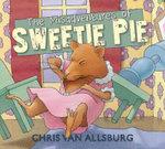 The Misadventures of Sweetie Pie - Chris Van Allsburg