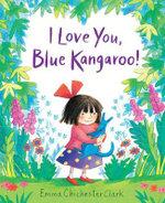 I Love You, Blue Kangaroo! : Blue Kangaroo - Emma Chichester Clark