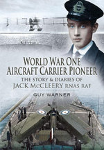 World War One Aircraft Carrier Pioneer : The Story and Diaries of Captain JM McCleery RNAS/RAF - Guy Warner