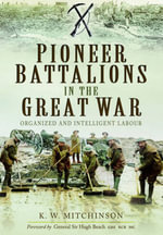 Pioneer Battalions in the Great War - K. W. Mitchinson