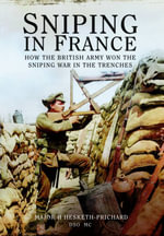 Sniping in France : Winning the Sniping War in the Trenches - Major H. Hesketh-Prichard