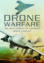 Drone Warfare : The Development of Unmanned Aerial Conflict - Dave Sloggett