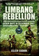 Limbang Rebellion : Seven Days in December 1962 - Eileen Chanin