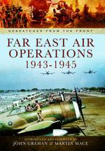 Far East Air Operations 1943-1945 - John Grehan