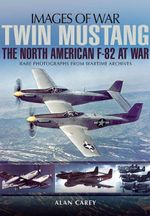 Twin Mustang : The North America F-82 at War - Alan C. Carey
