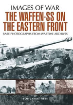 The Waffen SS on the Eastern Front : A Photographic Record of the Waffen SS in the East - UNKNOWN