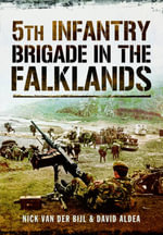 5th Infantry Brigade in the Falklands War - Nick van der Bijl