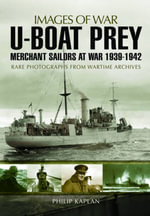 U-Boat Prey : Merchant Sailors at War, 1939-1942 - Philip Kaplan