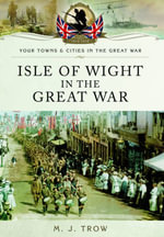 Isle of Wight in the Great War - Meirion Trow