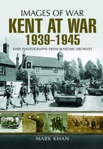 Kent at War 1939 to 1945 - Mark Khan