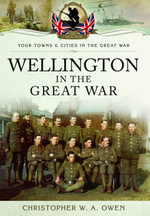Wellington in the Great War - Christopher W. A. Owen