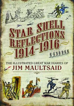Star Shell Reflections 1916 : The Great War Diaries of Jim Maultsaid - Barbara McClune