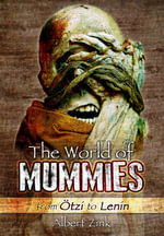 The World of Mummies : From Otzi to Lenin - Albert Zink