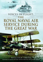 Voices in Flight : The Royal Naval Air Service During the Great War - Malcolm Smith
