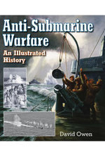 Anti-Submarine Warfare : An Illustrated History - David Owen